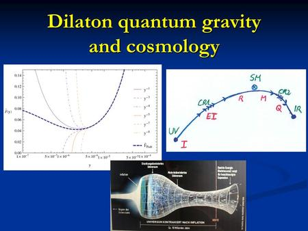 Dilaton quantum gravity and cosmology. Dilaton quantum gravity Functional renormalization flow, with truncation :