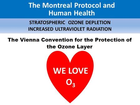 """...the potentially harmful impact on human health and the environment....."" The Montreal Protocol and Human Health STRATOSPHERIC OZONE DEPLETION INCREASED."