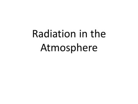 Radiation in the Atmosphere. Gases can absorb AND give off radiation. Objects around you look bright on a sunny day. Earth's atmosphere reflects or absorbs.