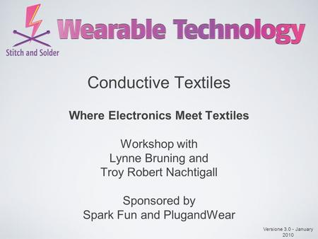 Conductive Textiles Where Electronics Meet Textiles Workshop with Lynne Bruning and Troy Robert Nachtigall Sponsored by Spark Fun and PlugandWear Versione.