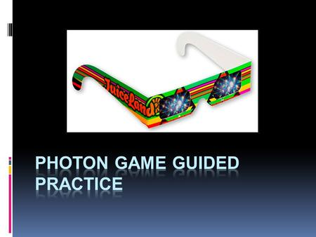 You will use Game Board Version P for this Practice Round of the Photon Game.