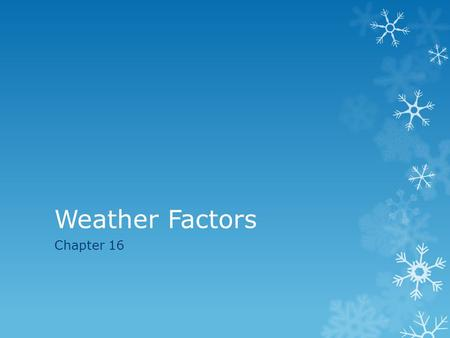 Weather Factors Chapter 16. Energy in Earth's Atmosphere  Heat is a major factor in the weather  Movement of heat in the atmosphere causes the temperatures.
