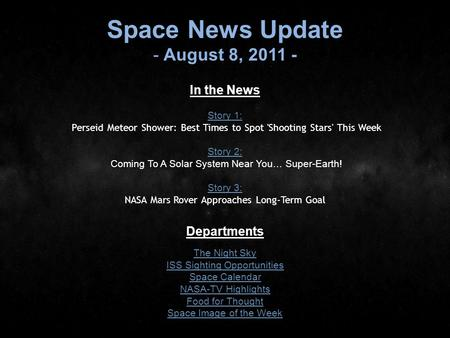 Space News Update - August 8, 2011 - In the News Story 1: Story 1: Perseid Meteor Shower: Best Times to Spot 'Shooting Stars' This Week Story 2: Story.