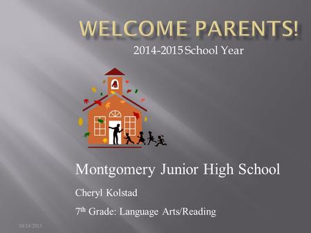 10/14/2015 2014-2015 School Year Montgomery Junior High School Cheryl Kolstad 7 th Grade: Language Arts/Reading.