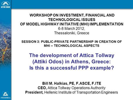 WORKSHOP ON INVESTMENT, FINANCIAL AND TECHNOLOGICAL ISSUES OF MODEL HIGHWAY INITIATIVE (MHI) IMPLEMENTATION 6-8 March 2012, Thessaloniki, Greece SESSION.