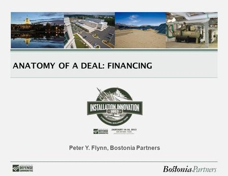 ANATOMY OF A DEAL: FINANCING Peter Y. Flynn, Bostonia Partners.