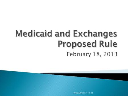February 18, 2013 Artia Advisor 2-13-13. » On Monday, January 14, the Department of Health and Human Services (HHS) released a 472- page proposed rule.