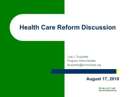 Health Care Reform Discussion Lisa J. Duquette Program Administrator August 17, 2010.