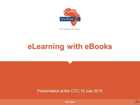 Presentation at the CTLI 10 July 2015 VIA AFRIKA eLearning with eBooks.