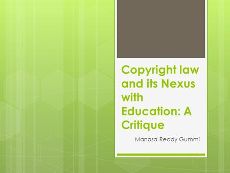 Copyright law and its Nexus with Education: A Critique Manasa Reddy Gummi.