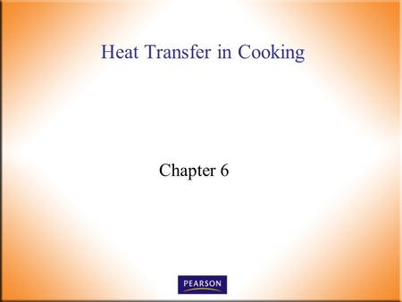 Heat Transfer in Cooking Chapter 6. Introductory Foods, 13 th ed. Bennion and Scheule © 2010 Pearson Higher Education, Upper Saddle River, NJ 07458. All.