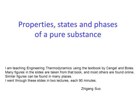 Properties, states and phases of a pure substance I am teaching Engineering Thermodynamics using the textbook by Cengel and Boles. Many figures in the.