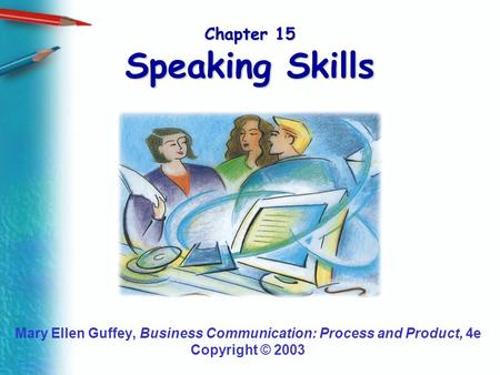 Chapter 15 Speaking Skills Mary Ellen Guffey, Business Communication: Process and Product, 4e Copyright © 2003.