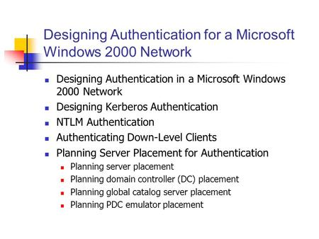 Designing Authentication for a Microsoft Windows 2000 Network Designing Authentication in a Microsoft Windows 2000 Network Designing Kerberos Authentication.