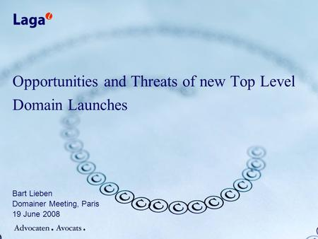 Opportunities and Threats of new Top Level Domain Launches Bart Lieben Domainer Meeting, Paris 19 June 2008.