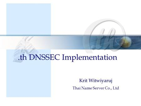 Krit Witwiyaruj Thai Name Server Co., Ltd.th DNSSEC Implementation.