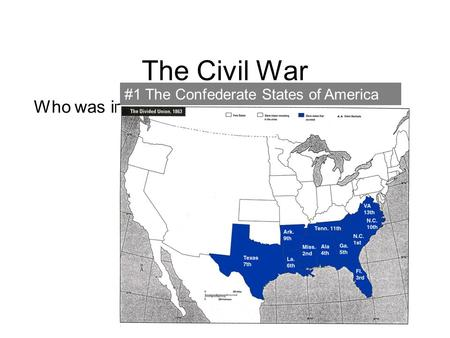 1 The Civil War Who was involved? #1 The Confederate States of America.