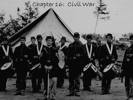 Chapter 16: Civil War Section 1: The Two Sides.
