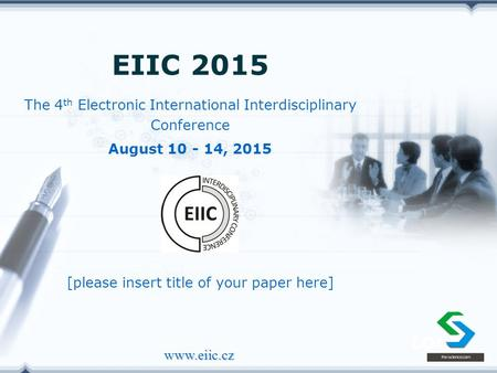 LOGO www.eiic.cz The 4 th Electronic International Interdisciplinary Conference EIIC 2015 August 10 - 14, 2015 [please insert title of your paper here]