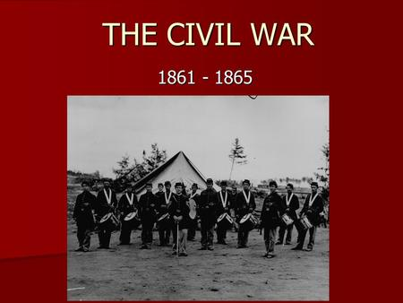 THE CIVIL WAR 1861 - 1865. The War Begins Civil War begins with southerners firing on Ft. Sumter in the harbor of Charleston, S.C. Opinion in the North.