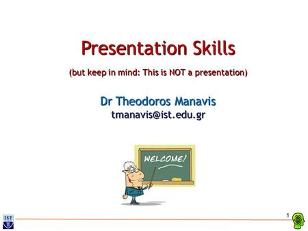 1 Presentation Skills (but keep in mind: This is NOT a presentation) Dr Theodoros Manavis