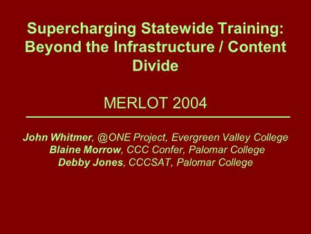 Supercharging Statewide Training: Beyond the Infrastructure / Content Divide MERLOT 2004 John Project, Evergreen Valley College Blaine Morrow,