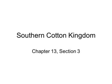 Southern Cotton Kingdom Chapter 13, Section 3. Rise of the Cotton Kingdom The Upper South consisted of Maryland, Virginia, and North Carolina The Deep.