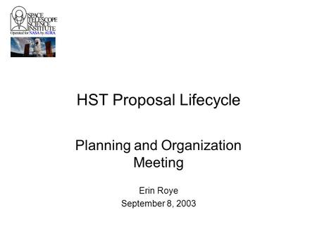 HST Proposal Lifecycle Planning and Organization Meeting Erin Roye September 8, 2003.