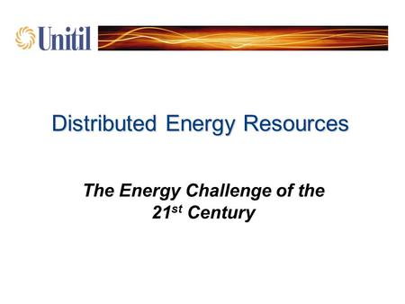 Distributed Energy Resources The Energy Challenge of the 21 st Century.