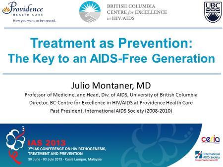 Slide 1 of 42 IAS–USA AU EDITED FINAL: 03-18-13 Julio Montaner, MD Professor of Medicine, and Head, Div. of AIDS, University of British Columbia Director,