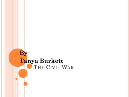 T HE C IVIL W AR By Tanya Burkett. C AUSES OF THE WAR South Carolina senators are mad and vote to have south Carolina eave the Union. Angry Southerners.