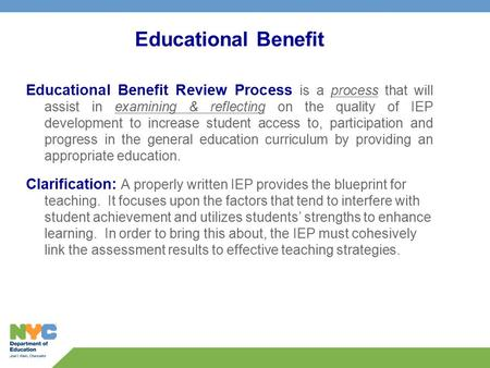 Educational Benefit Educational Benefit Review Process is a process that will assist in examining & reflecting on the quality of IEP development to increase.