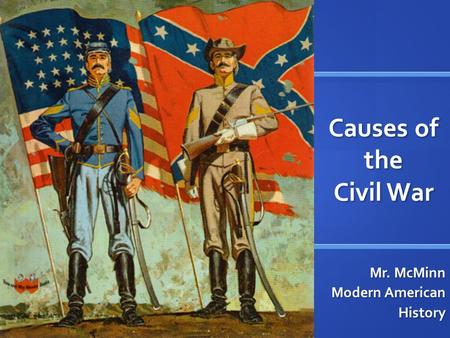 Causes of the Civil War Mr. McMinn Modern American History.