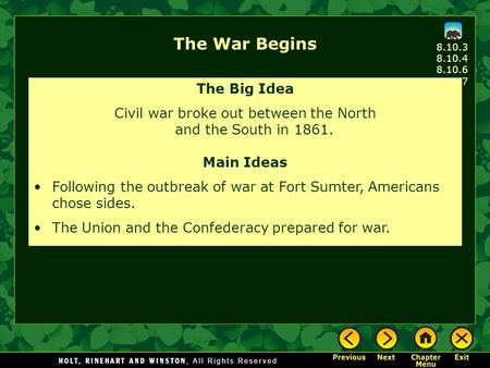The War Begins The Big Idea Civil war broke out between the North and the South in 1861. Main Ideas Following the outbreak of war at Fort Sumter, Americans.