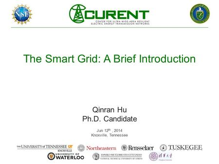 The Smart Grid: A Brief Introduction Qinran Hu Ph.D. Candidate Jun 12 th, 2014 Knoxville, Tennessee.