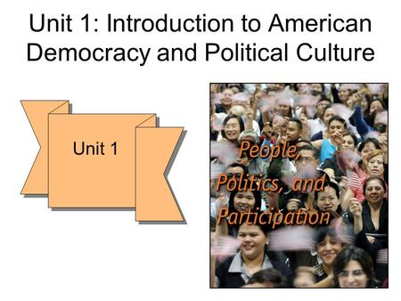 Unit 1: Introduction to American Democracy <strong>and</strong> <strong>Political</strong> Culture Unit 1.