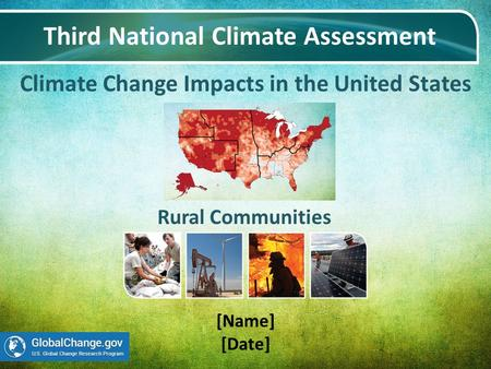 Climate Change Impacts in the United States Third National Climate Assessment [Name] [Date] Rural Communities.
