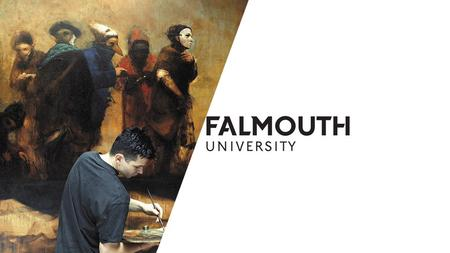 WHO ARE FALMOUTH ? ART, MEDIA, DESIGN & PERFORMANCE SPECIALIST RAPID GROWTH OVER LAST 10 YEARS RESEARCH, INNOVATION & KNOWLEDGE EXCHANGE AMBITION.