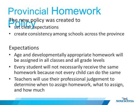 Provincial Homework Policy The new policy was created to set clear expectations create consistency among schools across the province Expectations Age and.