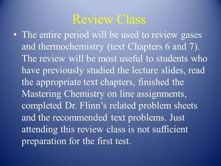 Review Class The entire period will be used to review gases and thermochemistry (text Chapters 6 and 7). The review will be most useful to students who.
