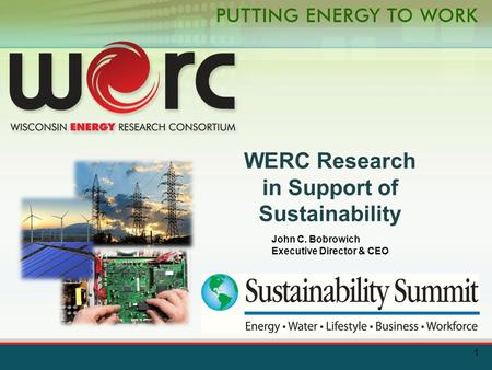 WERC Research in Support of Sustainability John C. Bobrowich Executive Director & CEO 1.