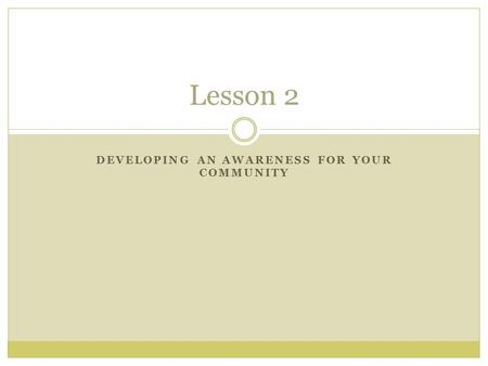 DEVELOPING AN AWARENESS FOR YOUR COMMUNITY Lesson 2.