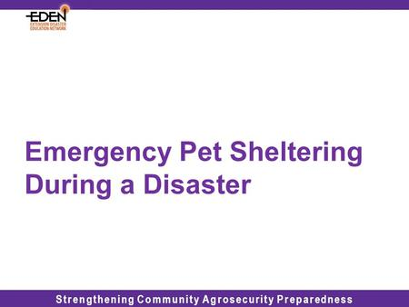 Strengthening Community Agrosecurity Preparedness Emergency Pet Sheltering During a Disaster.