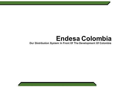 Endesa Colombia Our Distribution System In Front Of The Development Of Colombia.