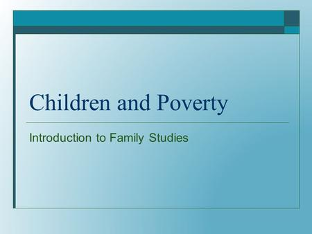 Children and Poverty Introduction to Family Studies.