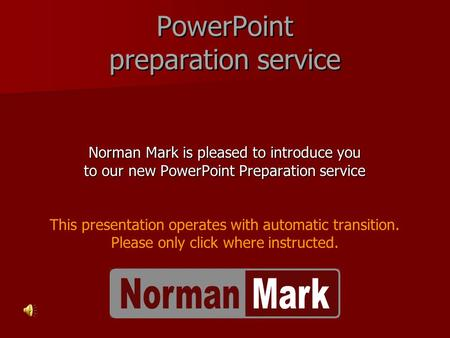 PowerPoint preparation service Norman Mark is pleased to introduce you to our new PowerPoint Preparation service This presentation operates with automatic.