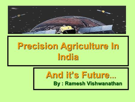Precision Agriculture In India And it's Future … By : Ramesh Vishwanathan.