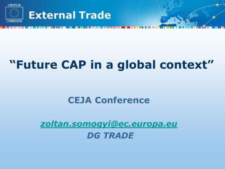 "External Trade CEJA Conference DG TRADE ""Future CAP in a global context"""