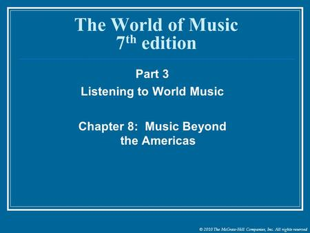 © 2010 The McGraw-Hill Companies, Inc. All rights reserved The World of Music 7 th edition Part 3 Listening to World Music Chapter 8: Music Beyond the.
