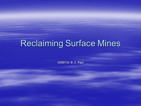 Reclaiming Surface Mines ©2007 Dr. B. C. Paul. Mines That Can Be Concurrently Reclaimed  Area Strip Mines and Most Contour Strip Mines can be reclaimed.